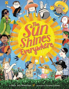 The sun shines everywhere / by Mary Ann Hoberman ; illustrated by Luciano Lozano.