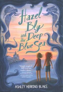 Hazel Bly and the deep blue sea / Ashley Herring Blake.