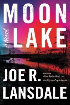 Moon lake : an East Texas gothic / Joe R. Lansdale.