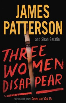 Three women disappear : with bonus novel Come and get us / James Patterson and Shan Serafin.