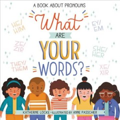 What are your words? : a book about pronouns / Katherine Locke ; illustrated by Anne Passchier.