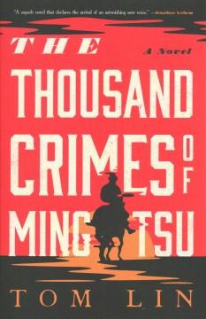 The thousand crimes of Ming Tsu : a novel / Tom Lin.