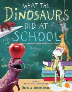 What the dinosaurs did at school / Refe & Susan Tuma.
