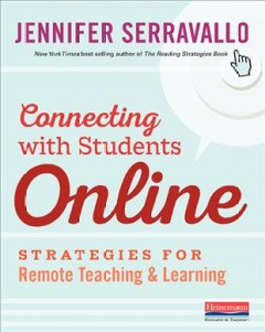 Connecting with students online : strategies for remote teaching & learning / Jennifer Serravallo.