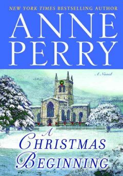 A Christmas beginning : a novel / Anne Perry.