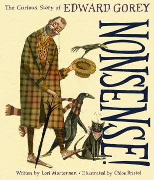 Nonsense! : the curious story of Edward Gorey / written by Lori Mortensen ; illustrated by Chloe Bristol.