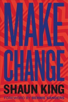 Make change : how to fight injustice, dismantle systemic oppression, and own our future / Shaun King.