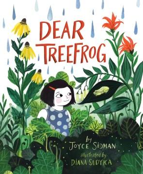 Dear treefrog / by Joyce Sidman ; illustrated by Diana Sudyka.