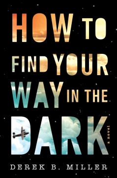 How to find your way in the dark / Derek B Miller.