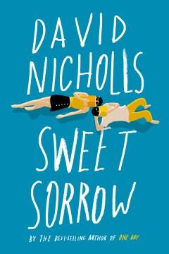 Sweet sorrow / David Nicholls.
