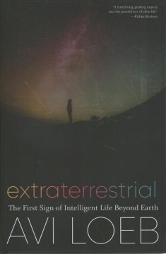 Extraterrestrial : the first sign of intelligent life beyond Earth / Avi Loeb.