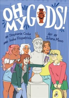 Oh my gods! / written by Stephanie Cooke & Insha Fitzpatrick ; art by Juliana Moon.