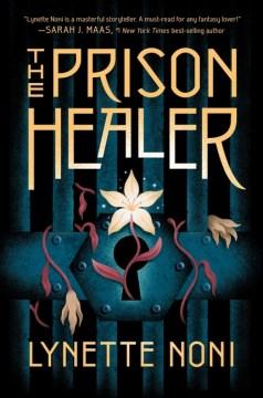 The prison healer / by Lynette Noni.