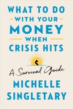 What to do with your money when crisis hits : a survival guide / Michelle Singletary.
