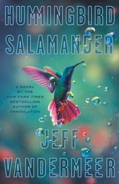 Hummingbird salamander / Jeff VanderMeer.