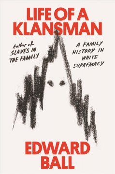 Life of a Klansman : a family history in white supremacy / Edward Ball.