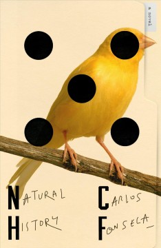 Natural history : a novel / Carlos Fonseca ; translated from the Spanish by Megan McDowell.