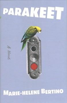 Parakeet / Marie-Helene Bertino.
