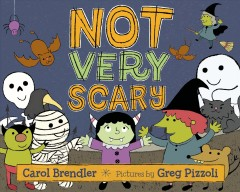 Not very scary / Carol Brendler ; pictures by Greg Pizzoli.