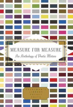 Measure for measure : an anthology of poetic meters / edited by Annie Finch and Alexandra Oliver.