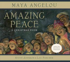 Amazing peace : a Christmas poem / by Maya Angelou ; paintings by Steve Johnson and Lou Fancher.