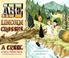 Abe Lincoln crosses a creek : a tall, thin tale (introducing his forgotten frontier friend) / Deborah Hopkinson ; pictures by John Hendrix.