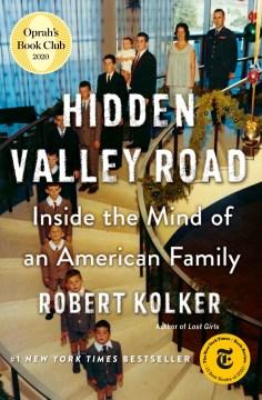 "Hidden Valley Road : inside the mind of an American family / Robert Kolker.;""Hidden Valley Road"""