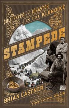 Stampede : gold fever and disaster in the Klondike / Brian Castner.