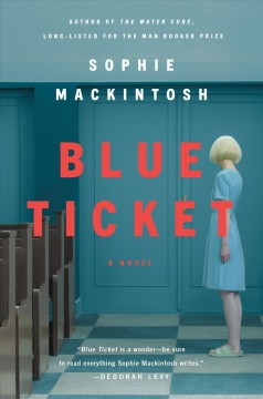 Blue ticket : a novel / Sophie Mackintosh.
