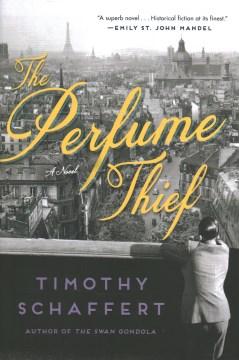 The perfume thief / Timothy Schaffert.