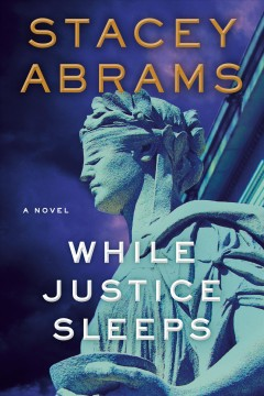 While justice sleeps : a novel / Stacey Abrams.