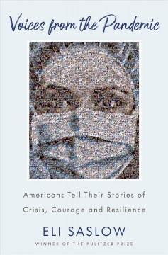 Voices from the pandemic : Americans tell their stories of crisis, courage and resilience / Eli Saslow.