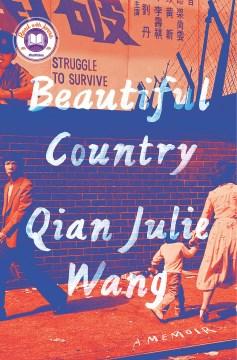 Beautiful country : a memoir / by Qian Julie Wang.