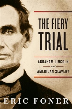 The fiery trial : Abraham Lincoln and American slavery / Eric Foner.