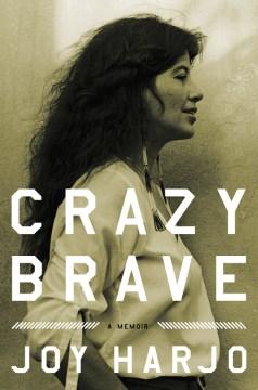 Crazy brave : a memoir / Joy Harjo.