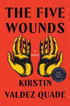 The five wounds : a novel / Kirstin Valdez Quade.