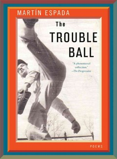 The trouble ball : poems / Martín Espada.