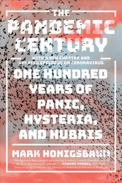 The pandemic century : one hundred years of panic, hysteria, and hubris / Mark Honigsbaum.