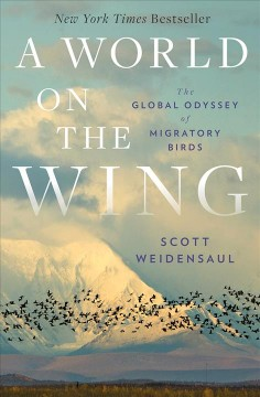 A world on the wing : the global odyssey of migratory birds / Scott Weidensaul.