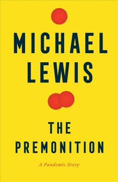 The premonition : a pandemic story / Michael Lewis.