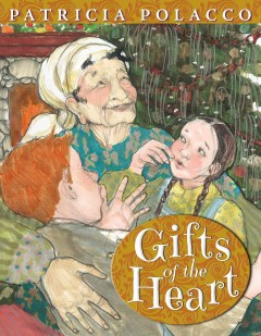 Gifts of the heart / Patricia Polacco.
