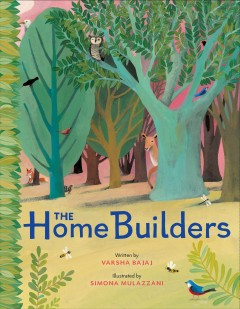 The home builders / written by Varsha Bajaj ; illustrated by Simona Mulazzani.