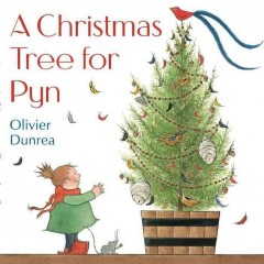 A Christmas tree for Pyn / Olivier Dunrea.