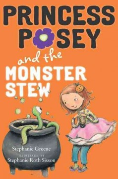 Princess Posey and the monster stew / Stephanie Greene ; illustrated by Stephanie Roth Sisson.