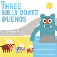 The three billy goats buenos / by Susan Middleton Elya ; illustrated by Miguel Ordóñez.