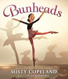 Bunheads / Misty Copeland ; illustrated by Setor Fiadzigbey.