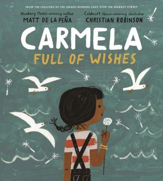 Carmela full of wishes / Matt de la Peña ; Christian Robinson.
