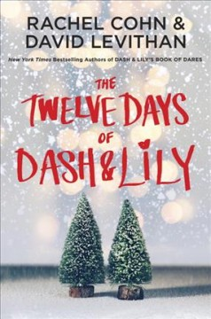 The twelve days of Dash & Lily / Rachel Cohn & David Levithan.