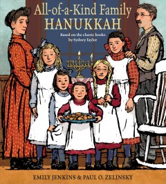 All-of-a-kind family Hanukkah / based on the classic books by Sydney Taylor ; written by Emily Jenkins ; illustrated by Paul O. Zelinsky.