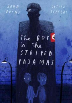 The boy in the striped pajamas : a fable / by John Boyne ; illustrated by Oliver Jeffers.
